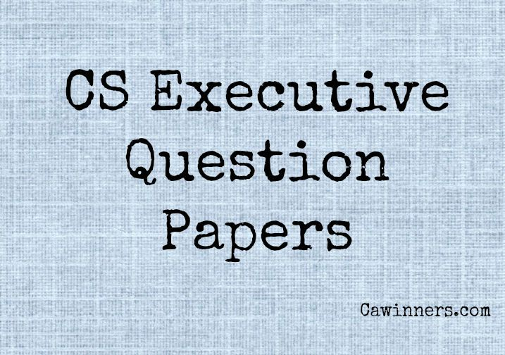 CS Executive Question Papers June 2015 to June 2009